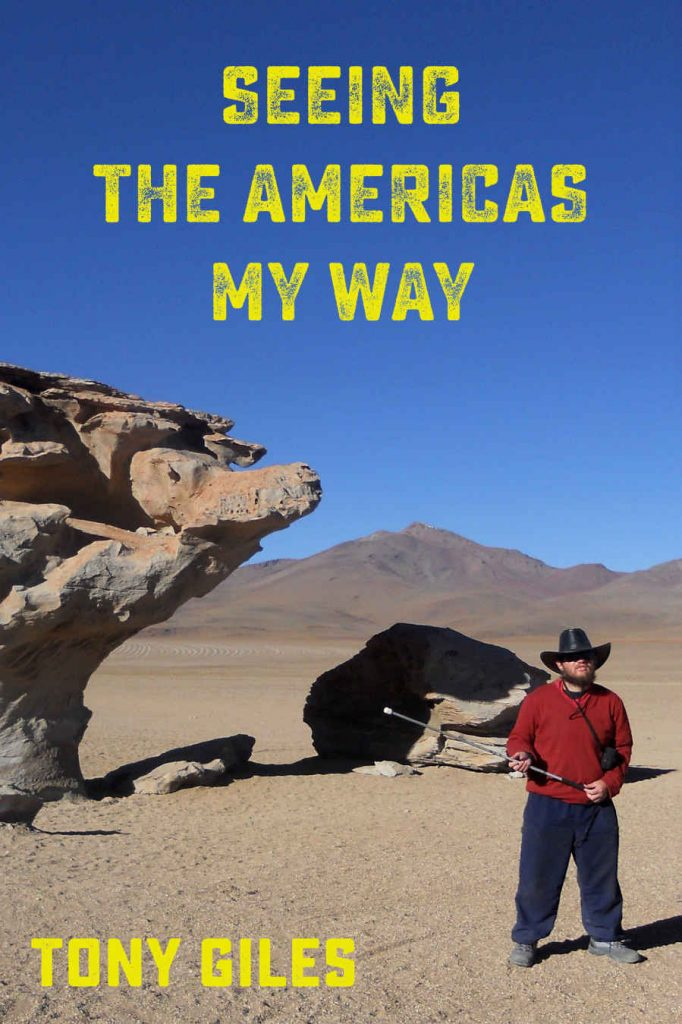 Seeing The Americas My Way book cover. The cover shows Tony in front of a 'Stone Tree' ( Arbol de Piedra) in the Siloli desert of south-west Bolivia.